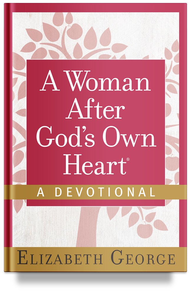 A Woman After God's Own Heart- A Devotional By Elizabeth George