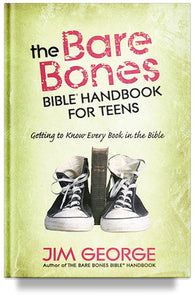 The Bare Bones Bible Handbook for Teens: Getting to Know Every Book in the Bible By Jim George