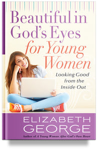 Beautiful in God's Eyes for Young Women: Looking Good from the Inside Out By Elizabeth George