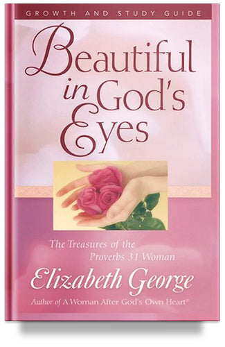 Beautiful In God's Eyes Growth and Study Guide by Elizabeth George