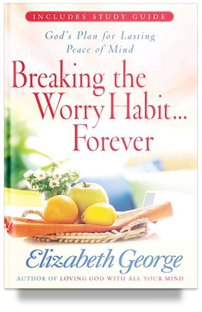 Breaking the Worry Habit Forever by Elizabeth George