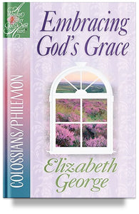 Embracing God's Grace: Colossians/Philemon by Elizabeth George