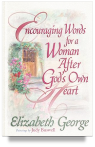 Encouraging Words for a Woman After God's Own Heart By Elizabeth George