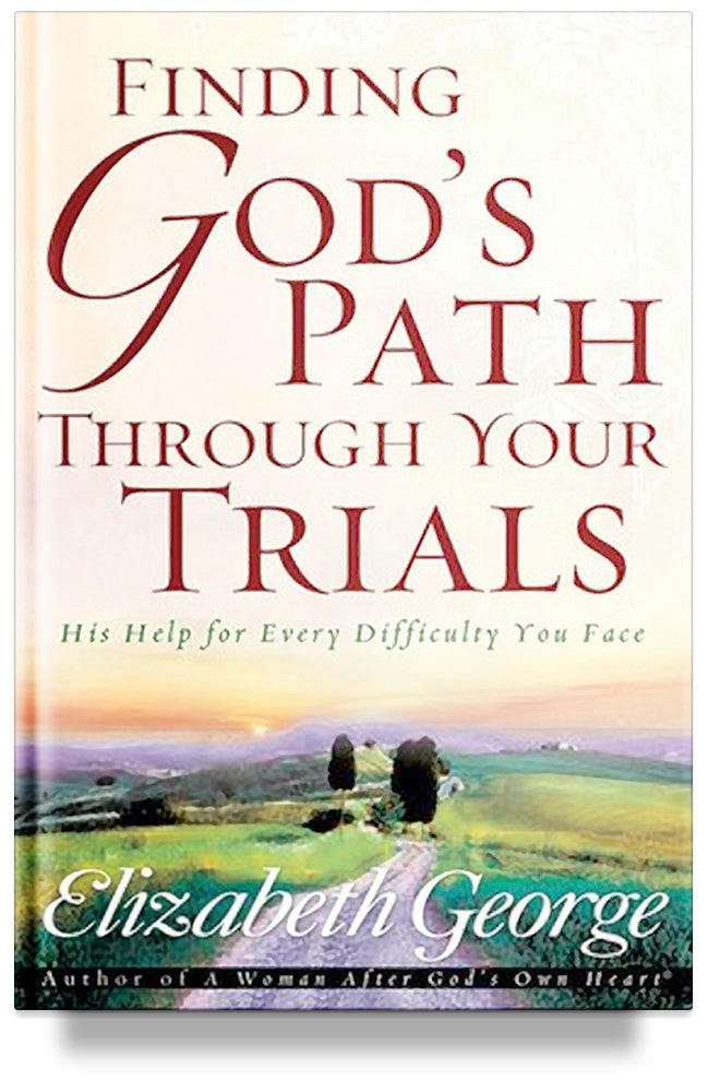 Finding God's Path Through Your Trials: His Help for Every Difficulty You Face By Elizabeth George
