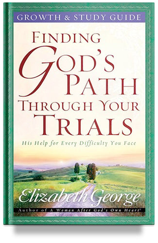Finding God's Path Through Your Trials Growth and Study Guide By Elizabeth George