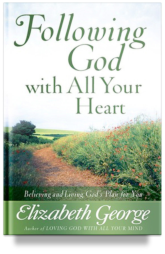 Following God with All Your Heart: Believing and Living God's Plan for You by Elizabeth George