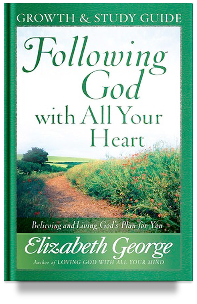 Following God with All Your Heart Growth and Study Guide By Elizabeth George