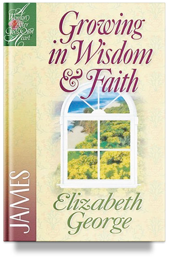 Growing in Wisdom and Faith: James by Elizabeth George