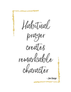 Habitual prayer creates remarkable character. (Printable)