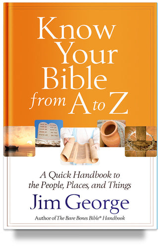 Know Your Bible from A to Z: A Quick Handbook to the People, Places, and Things