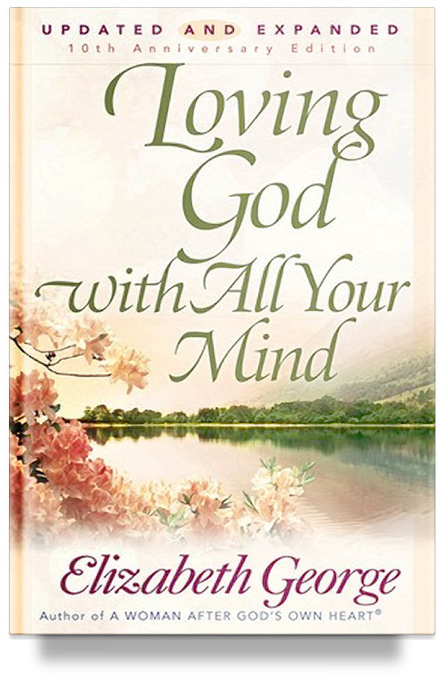 Loving God with All Your Mind By Elizabeth George