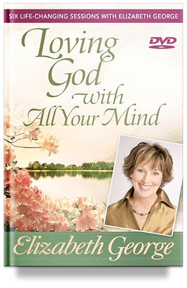 Loving God with All Your Mind DVD by Elizabeth George