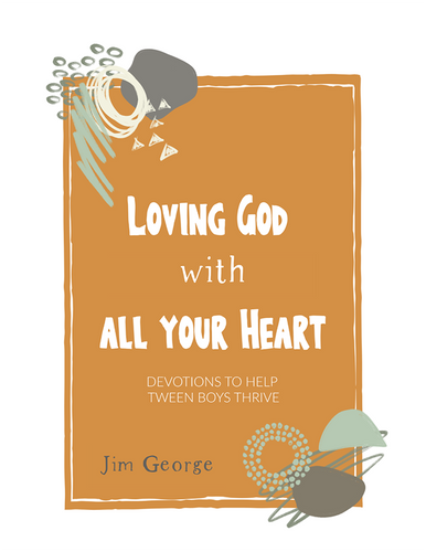 Loving God with All Your Heart: Devotions to Help Tween Boys Thrive (Printable)