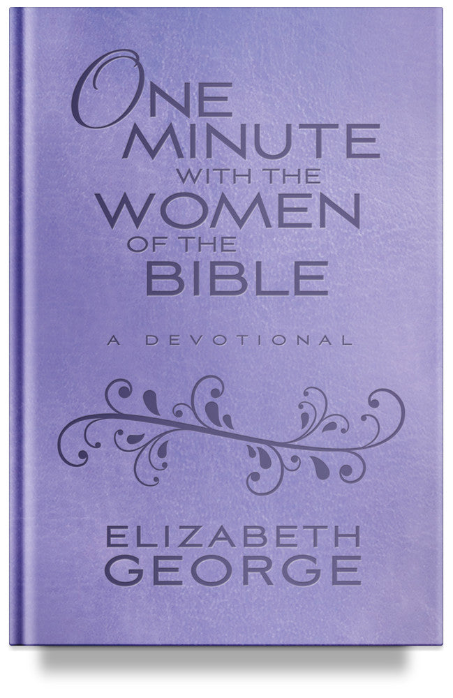 One Minute with the Women of the Bible: A Devotional by Elizabeth George