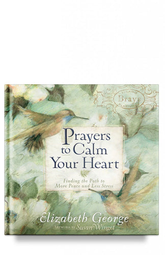 Prayers to Calm Your Heart: Finding the Path to More Peace and Less Stress by Elizabeth George