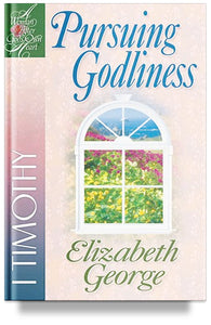Pursuing Godliness: 1 Timothy by Elizabeth George