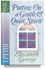Putting On a Gentle and Quiet Spirit: 1 Peter by Elizabeth George