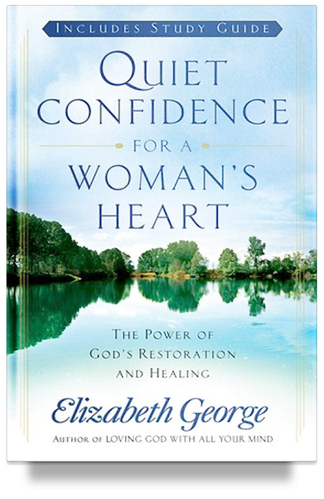 Quiet Confidence for a Woman's Heart: The Power of God's Restoration and Healing By Elizabeth George