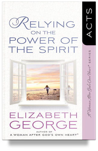 Relying on the Power of the Spirit: Acts by Elizabeth George