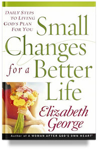 Small Changes for a Better Life: Daily Steps to Living Gods Plan for You By Elizabeth George