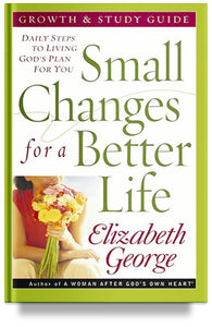 Small Changes for a Better Life Growth and Study Guide by Elizabeth George