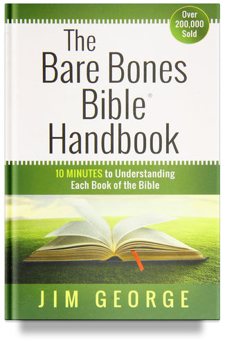 The Bare Bones Bible Handbook: 10 Minutes to Understanding Each Book of the Bible by Jim George