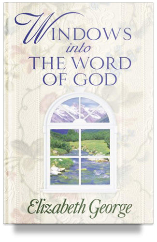 Windows Into the Word of God by Elizabeth George