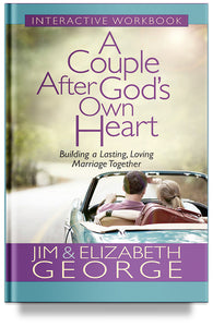A Couple After God's Own Heart Workbook by Jim and Elizabeth George