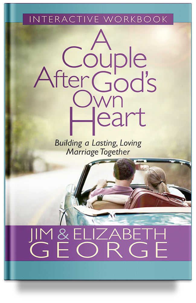 A Couple After God's Own Heart Interactive Workbook: Building a Lasting, Loving Marriage Together By Jim George and Elizabeth George