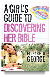 A Girl's Guide to Discovering Her Bible By Elizabeth George