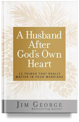 A Husband After God's Own Heart: 12 Things That Really Matter in Your Marriage by Jim George