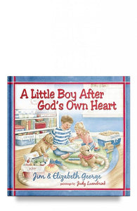 A Little Boy After God's Own Heart By Jim George and Elizabeth George