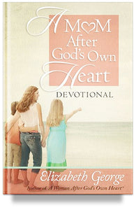 A Mom After God's Own Heart Devotional by Elizabeth George