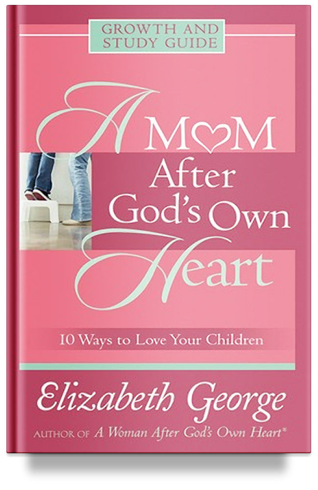 A Mom After God's Own Heart Study Guide by Elizabeth George