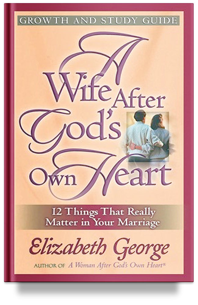A Wife After God's Own Heart Growth and Study Guide By Elizabeth George