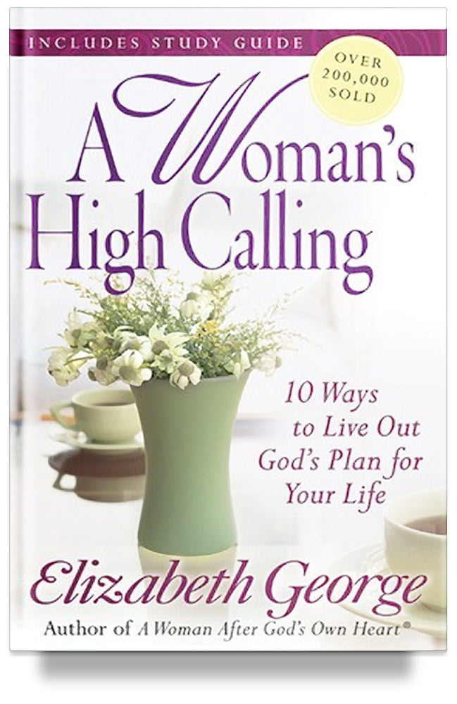 A Woman's High Calling: 10 Ways to Live Out God's Plan for Your Life By Elizabeth George