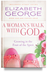 A Woman's Walk with God: Growing in the Fruit of the Spirit By Elizabeth George