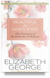 Beautiful in God's Eyes: The Treasures of the Proverbs 31 Woman By Elizabeth George