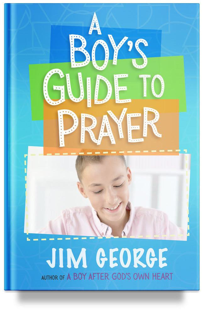 A Boy's Guide to Prayer by Jim George