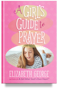 A Girl's Guide to Prayer by Elizabeth George