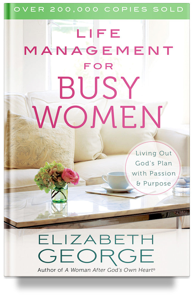 Life Management for Busy Women: Living Out God's Plan with Passion and Purpose By Elizabeth George