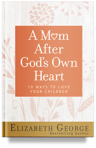 A Mom After Gods Own Heart: 10 Ways to Love Your Children (George, Elizabeth (Insp))