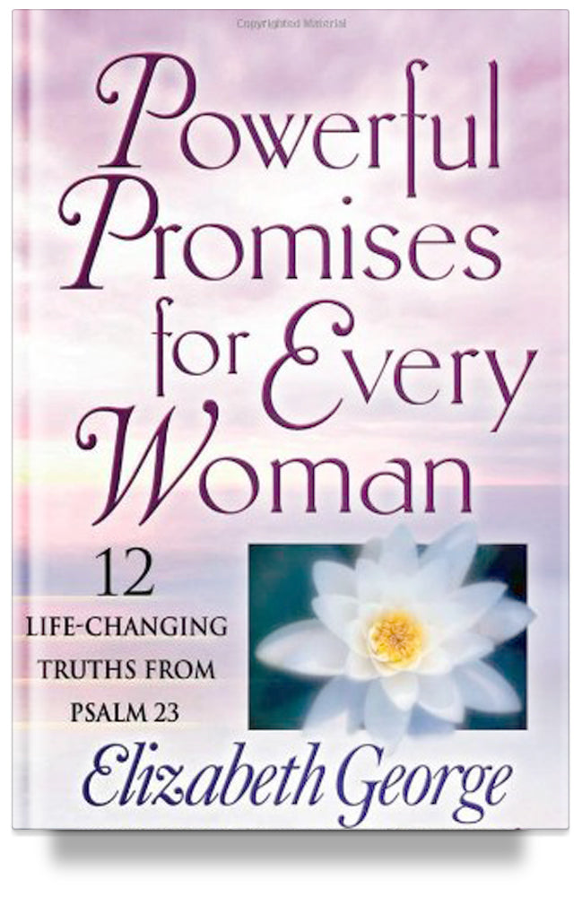 Powerful Promises for Every Woman: 12 Life-Changing Truths from Psalm 23 by Elizabeth George