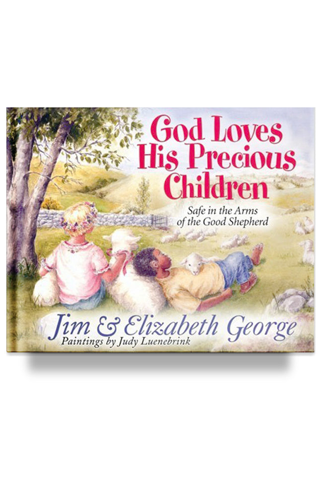 God Loves His Precious Children: Safe in the Arms of the Good Shepherd by Jim and Elizabeth George
