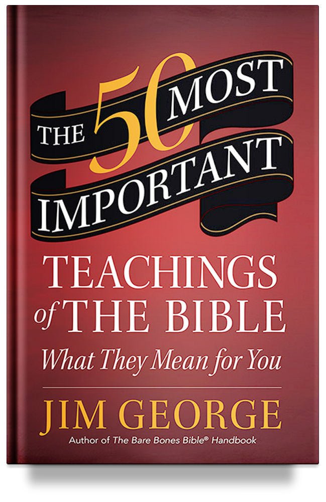 The 50 Most Important Teachings of the Bible: What They Mean for You by Jim George