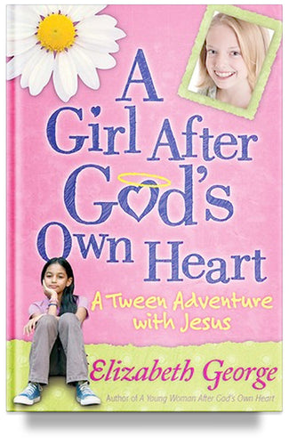 A Girl After God's Own Heart: A Tween Adventure with Jesus By Elizabeth George