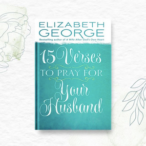 verses to pray over my husband, Elizabeth George