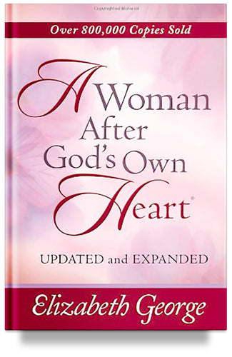 A Woman After God's Own Heart by Elizabeth George, Christian author