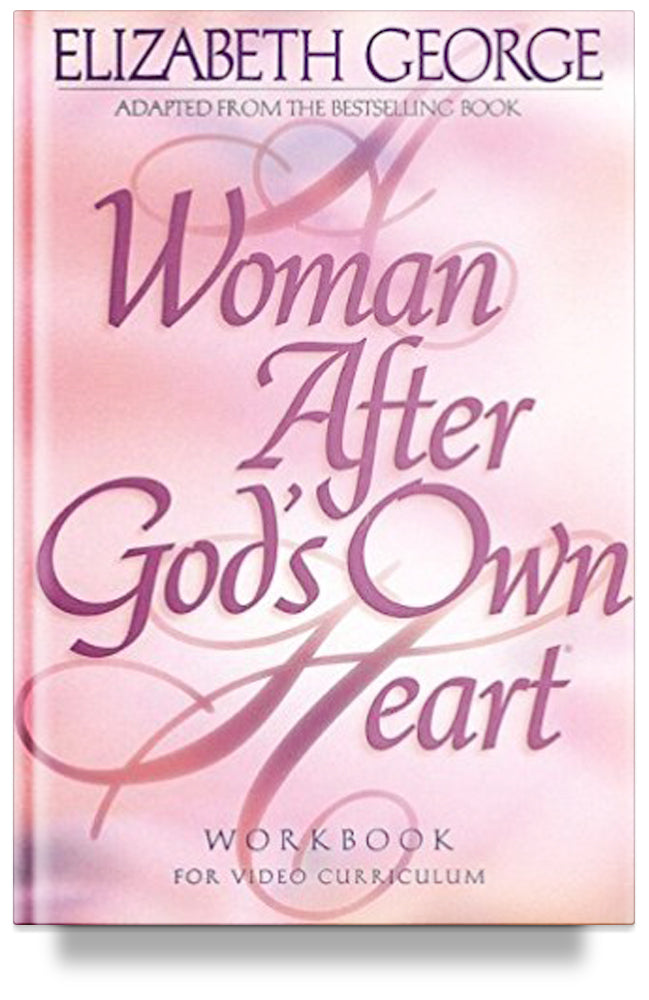 A Woman After God's Own Heart: A Bible Study Workbook By Elizabeth George