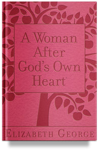A Woman After God's Own Heart By Elizabeth George, woman of God
